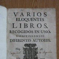 Libros antiguos: VARIOS ELOQUENTES LIBROS RECOGIDOS EN UNO. ESCRIBIÉRONLOS DIFERENTES AUTORES Y LOS INTITULARON:... Lote 25523788