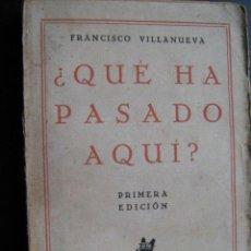 Libros antiguos: QUÉ HA PASADO AQUÍ?. VILLANUEVA, FRANCISCO. 1930. JAVIER MORATA. 1ª EDICIÓN. Lote 25877496