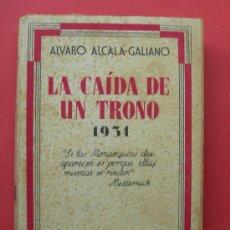 Libros antiguos: LA CAÍDA DE UN TRONO - ÁLVARO ALCALÁ - GALIANO - AÑO 1931 - CIAP. Lote 26109351