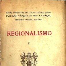 Libros antiguos: REGIONALISMO II / JUAN VÁZQUEZ DE MELLA Y FANJUL .- 1ª ED. - 1935. Lote 26186589