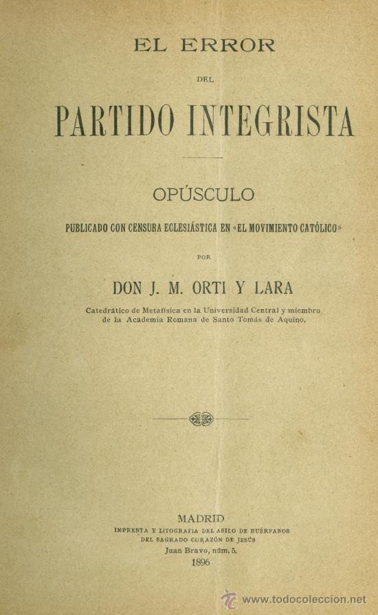 J.M. ORTI Y LARA: EL ERROR DEL PARTIDO INTEGRISTA. MADRID, 1896 (Libros Antiguos, Raros y Curiosos - Pensamiento - Política)