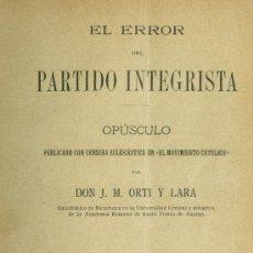 Libros antiguos: J.M. ORTI Y LARA: EL ERROR DEL PARTIDO INTEGRISTA. MADRID, 1896. Lote 26771011