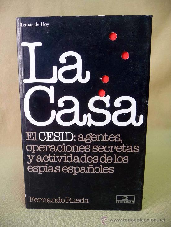 LIBRO, LA CASA, EL CESID, AGENTES Y OPERACIONES SECRETAS, FERNANDO RUEDA, 2º EDICION (Libros Antiguos, Raros y Curiosos - Pensamiento - Política)
