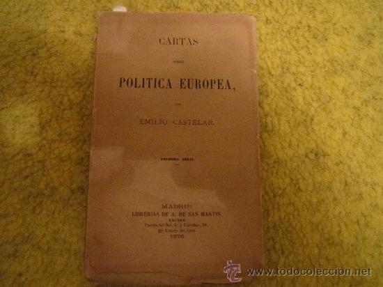 EMILIO CASTELAR - CARTAS SOBRE POLITICA EUROPEA - 1876 LIBRERIAS DE A. DE SAN MARTIN MADRID (Libros Antiguos, Raros y Curiosos - Pensamiento - Política)