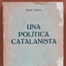 Libros antiguos: UNA POLITICA CATALANISTA. JAUME BOFILL. Lote 30421947