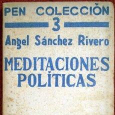 Libros antiguos: MEDITACIONES POLÍTICAS;ANGEL SÁNCHEZ RIVERO;LITERATURA 1ª EDICIÓN 1934. Lote 30688038