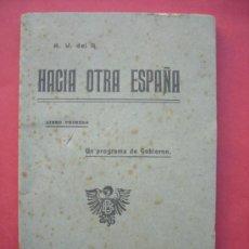 Libros antiguos: HACIA OTRA ESPAÑA - LIBRO PRIMERO - 1918. Lote 30830346