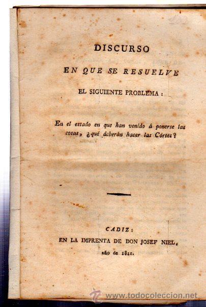 DISCURSO EN QUE SE RESUELVE EL PROBLEMA:¿QUÉ DEBERÁN HACER LAS CORTES? CÁDIZ 1811, IMP. JOSEF NIEL (Libros Antiguos, Raros y Curiosos - Pensamiento - Política)