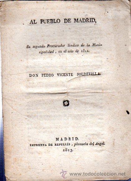 AL PUEBLO DE MADRID, PEDRO VICENTE SOLDEVILLA, MADRID, REPULLÉS, 1813, GUERRA INDEPENDENCIA (Libros Antiguos, Raros y Curiosos - Pensamiento - Política)