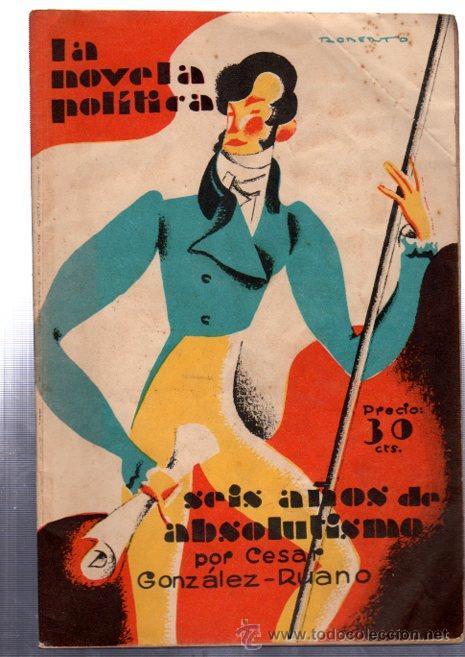 LA NOVELA POLÍTICA, SEIS AÑOS DE ABSOLUTISMO, CÉSAR GONZÁLEZ RUANO, PRENSA GRÁFICA, MADRID, 1930, 5 (Libros Antiguos, Raros y Curiosos - Pensamiento - Política)