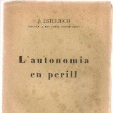 Libros antiguos: L'AUTONOMIA EN PERILL / J. ESTELRICH. BCN : CATALONIA, 1932. 19X13CM. 84 P, DEDICATORIA. Lote 32281914