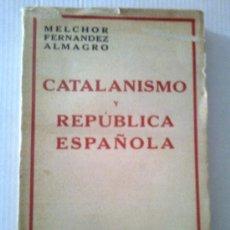 Libros antiguos: CATALANISMO Y REPUBLICA ESPAÑOLA / M. FERNANDEZ ALMAGRO. MADRID : ESPASA CALPE, 1932. 19X13CM. 214 P. Lote 32352804