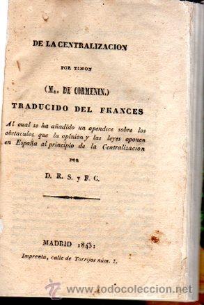 DE LA CENTRALIZACIÓN, TIMON, M.DE CORMENIN, MADRID, 1843, IMP.CALLE DE TORRIJOS, 131PÁGS, 11X15CM (Libros Antiguos, Raros y Curiosos - Pensamiento - Política)