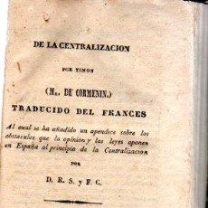 Libros antiguos: DE LA CENTRALIZACIÓN, TIMON, M.DE CORMENIN, MADRID, 1843, IMP.CALLE DE TORRIJOS, 131PÁGS, 11X15CM. Lote 32896701