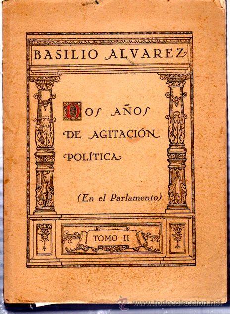 BASILIO ALVAREZ, DOS AÑOS DE AGITACIÓN POLÍTICA,TOMO II,ALCALÁ DE HENARES, IMP.ESC. DE REFORMA 1933 (Libros Antiguos, Raros y Curiosos - Pensamiento - Política)
