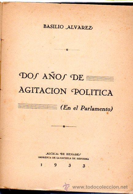 Libros antiguos: BASILIO ALVAREZ, DOS AÑOS DE AGITACIÓN POLÍTICA,TOMO II,ALCALÁ DE HENARES, IMP.ESC. DE REFORMA 1933 - Foto 2 - 32972816