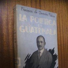 Libros antiguos: LA POLÍTICA EN GUATEMALA / RICARDO C. CASTAÑEDA / EDITORIAL GUATEMALA / MADRID 1931. Lote 33328003