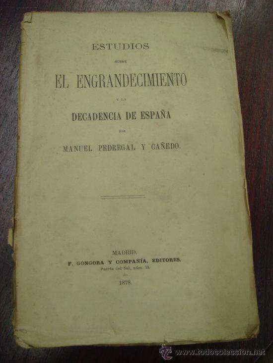 ESTUDIOS SOBRE EL ENGRANDECIMIENTO Y LA DECADENCIA DE ESPAÑA. 1878, 1ª EDICIÓN (Libros Antiguos, Raros y Curiosos - Pensamiento - Política)