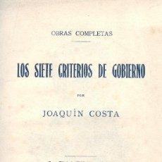Libros antiguos: JOAQUÍN COSTA. LOS SIETE CRITERIOS DE GOBIERNO. MADRID, 1914.. Lote 17043999