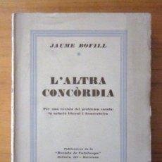 Libros antiguos: JAUME BOFILL: L'ALTRA CONCÒRDIA, PUBLICACIONS DE LA REVISTA DE CATALUNYA, 1930. Lote 34847482