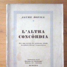 Libros antiguos: JAUME BOFILL: L'ALTRA CONCÒRDIA, PUBLICACIONS DE LA REVISTA DE CATALUNYA, 1930. Lote 34849161