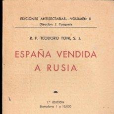 Libros antiguos: ESPAÑA VENDIDA A RUSIA. R.P. TEODORO TONI,S.J.EDICIONES ANTISECTARIAS. VOL.III. 1937.. Lote 35565417