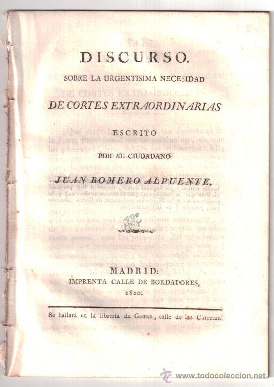 DISCURSO SOBRE LA URGENTÍSIMA NECESIDAD DE CORTES EXTRAORDINARIAS. JUAN ROMERO ALPUENTE. 1820 (Libros Antiguos, Raros y Curiosos - Pensamiento - Política)