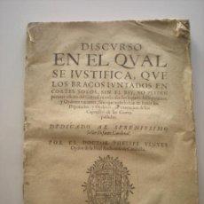 Libros antiguos: DISCVRSO EN EL QVAL SE IVSTIFICA EPC LOS BRACOS IVNTADOS EN ES SOLOS, SIN EL REY, SIN PVEDEN PROUEER. Lote 37022175