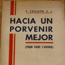 Libros antiguos: HACIA UN PORVENIR MEJOR (POUR FAIRE L'AVENIR) P. CROIZIER EDITORIAL EUGENIO SUBIRANA AÑO 1936. Lote 37894100