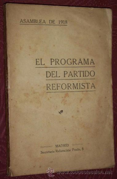 EL PROGRAMA DEL PARTIDO REFORMISTA POR LA ASAMBLEA DE 30 NOVIEMBRE EN MADRID 1918 (Libros Antiguos, Raros y Curiosos - Pensamiento - Política)