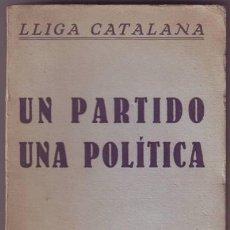 Libros antiguos: LLIGA CATALANA. UN PARTIDO, UNA POLÍTICA. ASAMBLEA GENERAL DE LA LLIGA REGIONALISTA. FEBRERO DE 1933. Lote 39158182