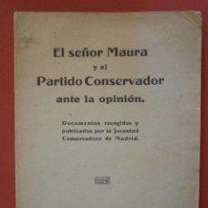 Libros antiguos: EL SEÑOR MAURA Y EL PARTIDO CONSERVADO ANTE LA OPINIÓN. DOCUMENTOS RECOGIDOS Y PUBLICADOS..... Lote 39390058