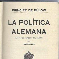 Libros antiguos: PRÍNCIPE DE BÜLOW, LA POLÍTICA ALEMANA, GUSTAVO GILI BARCELONA 1915, 348 PÁGS, 14X20CM. Lote 40320545