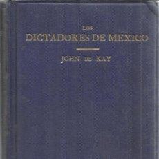 Libros antiguos: LOS DICTADORES DE MÉXICO. JOHN DE KAY. TIPOGRAFIA WERTHEIMER. LONDRES. 1914. Lote 40480599