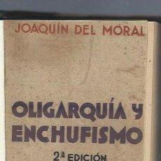 Libros antiguos: JOAQUÍN DEL MORAL, OLIGARQUÍA Y ENCHUFISMO, MADRID 1933, MUY RARO, REPÚBLICA. Lote 41036411