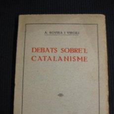 Libros antiguos: DEBATS SOBRE'L CATALANISME. A. ROVIRA I VIRGILI. SOCIETAT CATALANA D'EDICIONS 1915.. Lote 42498436