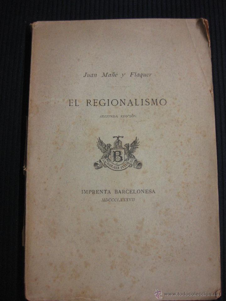 EL REGIONALISMO. JUAN MAÑE Y FLAQUER. IMPRENTA BARCELONESA 1887. (Libros Antiguos, Raros y Curiosos - Pensamiento - Política)