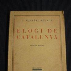 Libros antiguos: ELOGI DE CATALUNYA. J. VALLES I PUJALS. LLIBRERIA CATALONIA 1928.. Lote 42503312