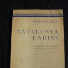 Libros antiguos: CATALUNYA ENDINS. JOAN ESTELRICH.LLIBRERIA CATALONIA 1930.. Lote 42522870