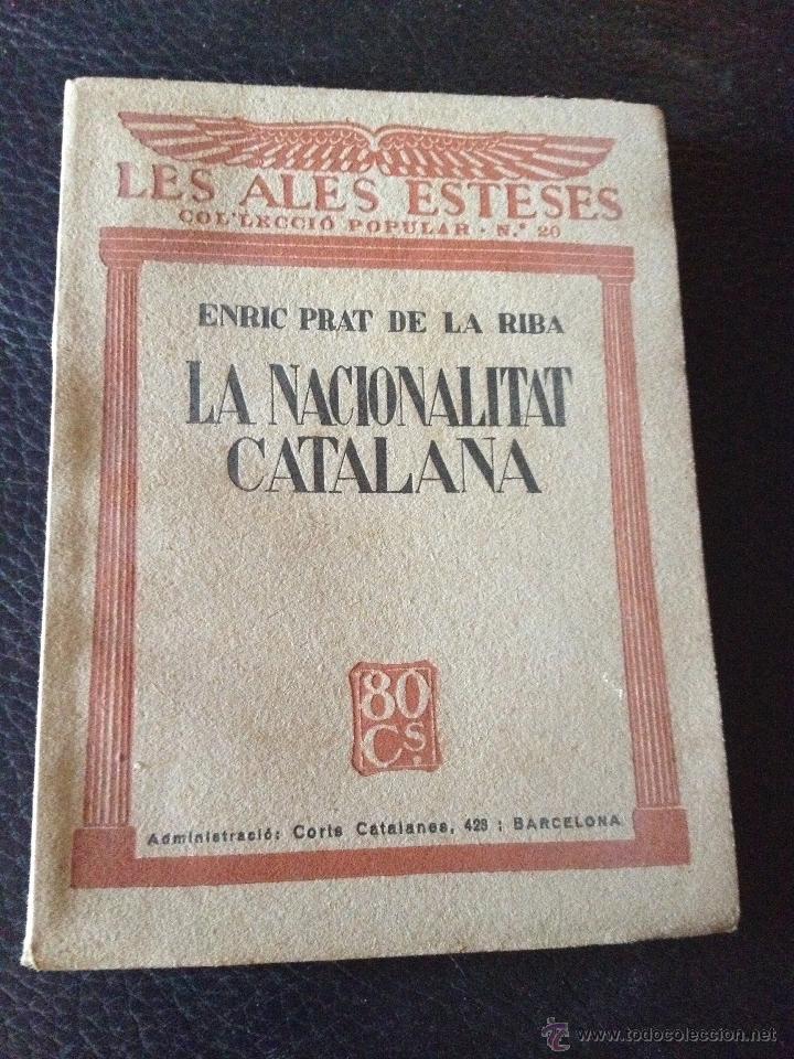 LA NACIONALITAT CATALANA - ENRIC PRAT DE LA RIBA - LES ALES ESTESES COL.LECCIÓ POPULAR N.20 ANY 1930 (Libros Antiguos, Raros y Curiosos - Pensamiento - Política)