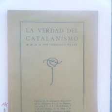 Libros antiguos: LA VERDAD DEL CATALANISMO. FRANCISCO MILÁNS.. Lote 43997493