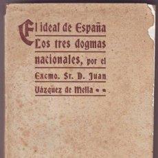 Libros antiguos: VAZQUEZ DE MELLA, JUAN: EL IDEAL DE ESPAÑA. LOS TRES DOGMAS NACIONALES. 1915 - PRIMERA EDICIÓN.. Lote 44032468