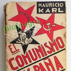 Libros antiguos: ANTIGUO LIBRO - EL COMUNISMO EN ESPAÑA 1931 1935 MAURICIO KARL 4ª EDICIÓN AÑADIDOS POLÍTICA HISTORIA. Lote 44048780