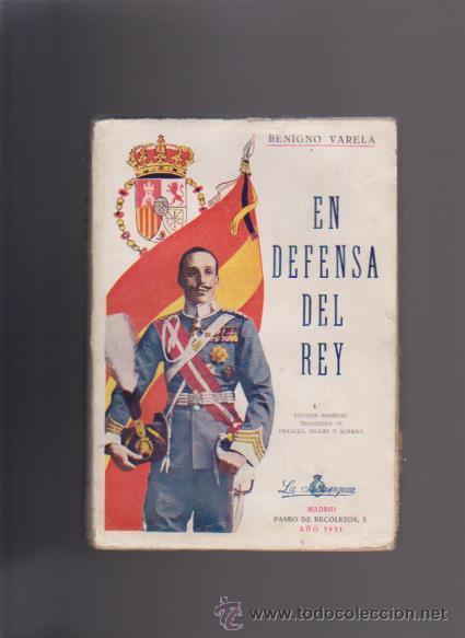 EN DEFENSA DEL REY - BENIGNO VARELA - MADRID 1931 - ILUSTRADO FOTOS - DEDICADO (Libros Antiguos, Raros y Curiosos - Pensamiento - Política)