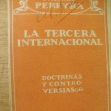 Libros antiguos: LA TERCERA INTERNACIONAL - DOCTRINAS Y CONTROVERSIAS -CARLOS PEREYRA . Lote 45991895