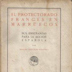 Libros antiguos: MANUEL GONZÁLEZ HONTORIA # EL PROTECTORADO FRANCÉS EN MARRUECOS. RM67098. Lote 190443622