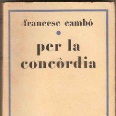 Libros antiguos: PER LA CONCÒRDIA – FRANCESC CAMBÓ – 1930. Lote 46354352