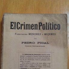 Libros antiguos: EL CRIMEN POLÍTICO FABRICANDO MENORES Y MUJERES PEDRO PIDAL AÑO 1922. Lote 47301948