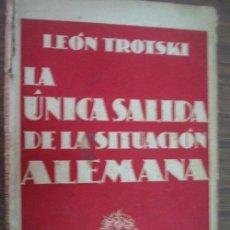 Libros antiguos: LA ÚNICA SALIDA DE LA SITUACIÓN ALEMANA. TROTSKI, LEÓN. Lote 47375996