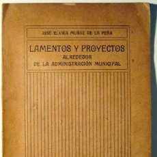 Libros antiguos: ELVIRA MUÑOZ PEÑA, JOSÉ - LAMENTOS Y PROYECTOS ALREDEDOR DE LA ADMINISTRACIÓN MUNICIPAL - BCN 1910. Lote 47483844
